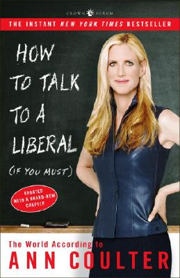 How To Talk To A Liberal (If You Must) By Coulter, Ann H.
