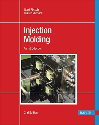 Injection Molding By Potsch, Gerd/ Michaeli, Walter